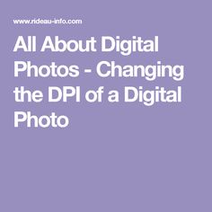 All About Digital Photos - Changing the DPI of a Digital Photo