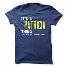 its a PATRICIA Thing You Wouldnt Understand ! - T Shirt, Hoodie, Hoodies, Year,Name, Birthday