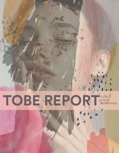 TOBE REOPORT // SS 17 COLORS & INSPIRATION  This is a mock Tobe report for Spring/ Summer 2017 colors and inspiration done for a Current Trends and Forecasting course at SCAD, Fall 2015.