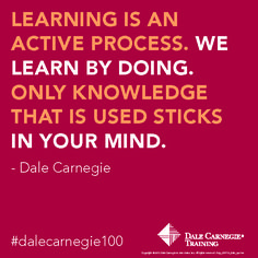 Learning is an active process. We learn by doing. Only knowledge that is used sticks in your mind.- Dale Carnegie