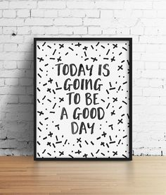 Today is going to be a good Day Print - Inspirational, Motivational, Home Decor, Office Art, Black and White, Modern