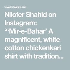 """Nilofer Shahid on Instagram: """"'Mir-e-Bahar' A magnificent, white cotton chickenkari shirt with traditional glass buttons, stunning sussi finishing, lapa and braids…"""" White Cotton, Pakistani, Braids, Buttons, Traditional, Glass, Shirts, Instagram, Bang Braids"""