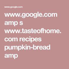 www.google.com amp s www.tasteofhome.com recipes pumpkin-bread amp