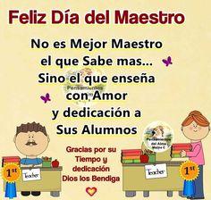 Feliz Dia del Maestro No es mejor maestro el que sabe más... Sino el que enseña…