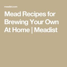 Mead Recipes for Brewing Your Own At Home | Meadist