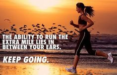 Inspirational Running Quotes For When Your Tank Is Empty:The ability to run the extra mile lies in between your ears. Keep going. Fitness Motivation, Running Motivation, Exercise Motivation, Marathon Motivation, Quotes Motivation, I Love To Run, Just Run, Running Inspiration, Fitness Inspiration