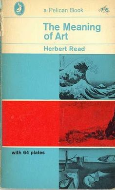 The Meaning of Art by Herbert Read, Pelican press.
