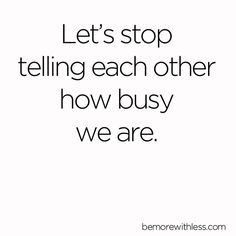 And start making the people we love and consider friends a priority.