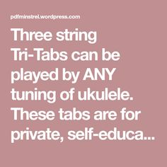 Three string Tri-Tabs can be played by ANY tuning of ukulele. These tabs are for private, self-educational purposes, and are a great way to develop your solo ukulele skills. They can also be played on the top three strings of a standard tuned guitar. TRANSCRIPTIONS: Ah Vous Dirai Je Maman Allegretto (Carcassi) All Through The…