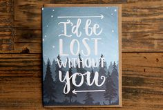 Love the artwork and sentiments of 1Canoe2's greeting cards. Lost Without You Greeting Card