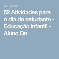 52 Atividades para o dia do estudante - Educação Infantil - Aluno On
