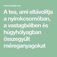 A tea, ami eltávolítja a nyirokcsomóban, a vastagbélben és húgyhólyagban összegyűlt méreganyagokat