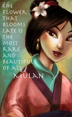 Mulan's quote: There is a reason I have a flower in my hair.
