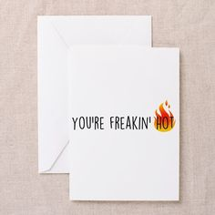 Youre Freaking Hot Greeting Cards on CafePress.com