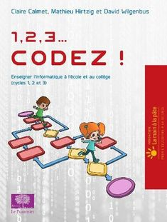 1,2,3...Codez!   Le nouveau projet La main à la pâte autour du codage informatique. Pour tous les cycles (1, 2 et 3). Le projet entier disponible gratuitement sur le net. 5000 guides...
