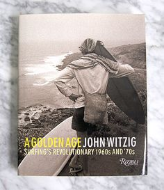 A GOLDEN AGE - John Witzig, Surfing's revolutionary 1960s and '70s