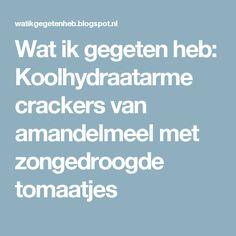 Wat ik gegeten heb: Koolhydraatarme crackers van amandelmeel met zongedroogde tomaatjes