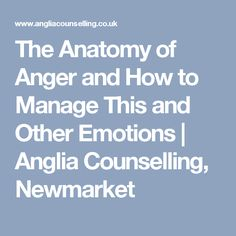 The Anatomy of Anger and How to Manage This and Other Emotions | Anglia Counselling, Newmarket