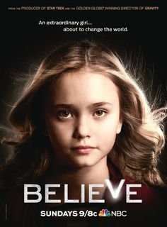 Believe - TV Show - NBC...ONE OF THE BEST SHOWS I HAVE EVER SEEN!!!!!!!!!!!!! So amazing!!! Great acting from Everyone...especially Bo!