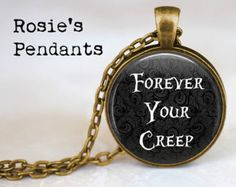 Forever Your Creep - Handmade Pendant Necklace - Best Friends Jewelry - Funny Quote - Literary Jewelry - Halloween