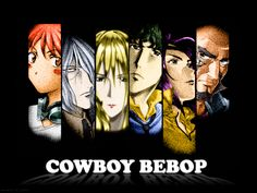 Cowboy Bebop (Possibly one of the best anime shows ever.)