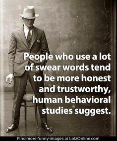 According to fucking human behavioral studies I am one trusting and honest god damn fucking bitch.