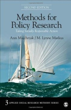 Methods for policy research : taking socially responsible action / Ann Majchrzak, M. Lynne Markus