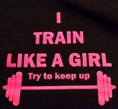 """I TRAIN LIKE A GIRL try to keep up."" Tank top or Tee at http://hopenagy.com/motivatehopestrength___hope_nagy/Tanks%26Tees.html"