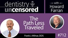 #Podcast 712: The Path Less Traveled with Frank J. Milnar, DDS : Dentistry Uncensored with Howard Farran