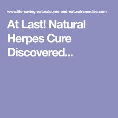 At Last! Natural Herpes Cure Discovered...