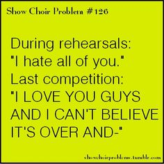 """During rehearsals: """"I hate all of you."""" Last competition: """"I LOVE YOU GUYS AND I CAN'T BELIEVE IT'S OVER AND-"""""""