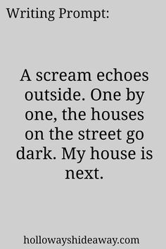 July 2016-Horror Prompts-Writing Prompt-A scream echoes outside. One by one, the houses on the street go dark. My house is next.