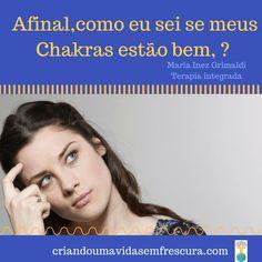 Como eu sei se meus Chakras estão bem ? Por Maria Inez Grimaldi / Terapeuta