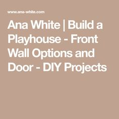 Ana White   Build a Playhouse - Front Wall Options and Door - DIY Projects
