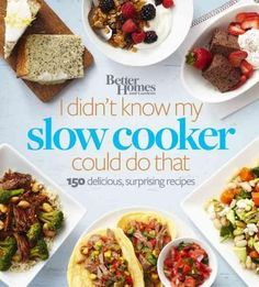I Didn't Know My Slow Cooker Could Do That: 150 Delicious, Surprising Recipes