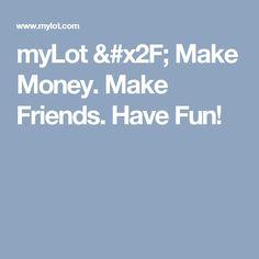 myLot / Make Money. Make Friends. Have Fun!