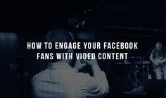 How to Engage Your Facebook Fans with Video Content #digitalmarketing