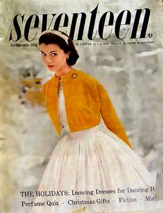 Seventeen Magazine November 1955 - I was 13.  I bought this magazine every month of my life from age 12 !/2 until I was 18.  It cost 50cents an issue. I never got enough money to buy a subscription.