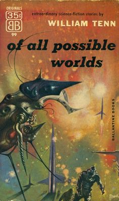 Publication: Of All Possible Worlds Authors: William Tenn Year: 1955-02-00 Catalog ID: #99 Publisher: Ballantine Books Cover: Richard Powers
