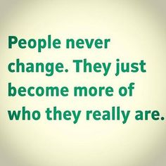 People new change. They just become more who they really are. #quotes