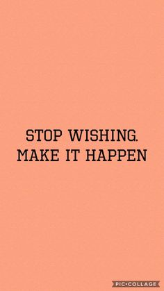 Stop wishing. Make it happen. Self Love Quotes, New Quotes, Daily Quotes, True Quotes, Words Quotes, Quotes To Live By, Motivational Quotes, Inspirational Quotes, Sayings