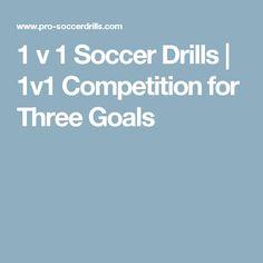 1 v 1 Soccer Drills   1v1 Competition for Three Goals