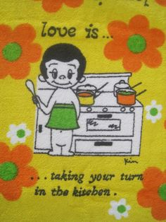 Love is.... Taking your turn in the kitchen..