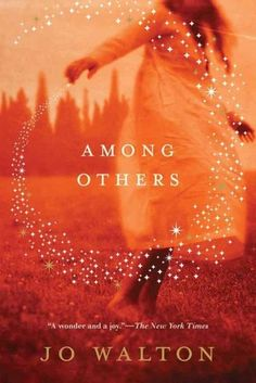 Among Others by Jo Walton |  the compelling story of a young woman struggling to escape a troubled childhood, a brilliant diary of first encounters with the great novels of modern fantasy and science fiction and a spellbinding tale of escape from ancient enchantment