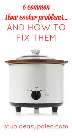 6 Common Slow Cooker Problems—And How To Fix Them Stupid Easy Paleo - Easy Paleo Recipes