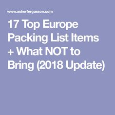 17 Top Europe Packing List Items + What NOT to Bring (2018 Update)