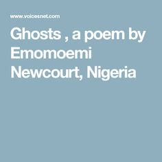 Poet Poems : The Poem called Ghosts by Emomoemi Newcourt, Nigeria Ghosts, Poet, Ideas, Demons