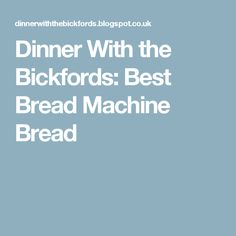 Dinner With the Bickfords: Best Bread Machine Bread