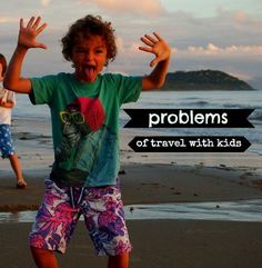 Travel With Kids: The Problems