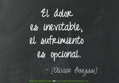 El dolor es inevitable, el sufrimiento es opcional. (Olivier Bouyssi) #lafrasedelasemana